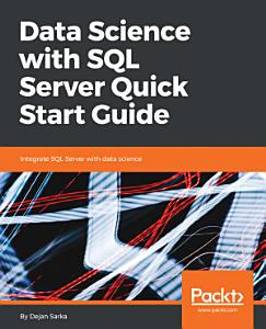 Data Science with SQL Server Quick Start Guide PDF