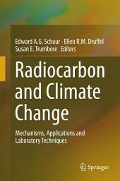 Radiocarbon and Climate Change: Mechanisms, Applications and Laboratory Techniques