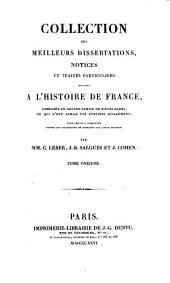 Collection des meilleurs dissertations, notices et traités particuliers relatifs à l'histoire de France: composée en grande partie de pièces rares, du qui n'ont jamais été publiées séparément, Volume11