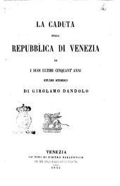 La caduta della repubblica di Venezia ed i suoi ultimi cinquant'anni studi storici di Girolamo Dandolo
