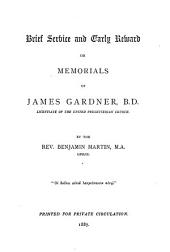 Brief service and early reward, or Memorials of James Gardner