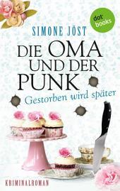 Die Oma und der Punk - Gestorben wird später: Kriminalroman
