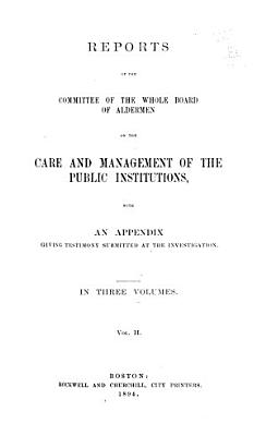 Reports of the Committee of the Whole Board of Aldermen on the Care and Management of the Public Institutions