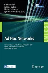 Ad Hoc Networks: 6th International ICST Conference, ADHOCNETS 2014, Rhodes, Greece, August 18-19, 2014, Revised Selected Papers