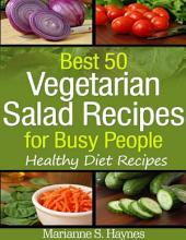 Best 50 Vegetarian Salads for Busy People: Healthy Diet Recipes