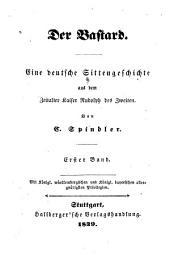 Der Bastard: eine deutsche Sittengeschichte aus dem Zeitalter Kaiser Rudolph des Zweiten, Band 1