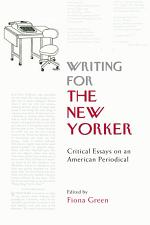 Writing for The New Yorker: Critical Essays on an American Periodical