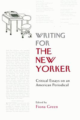 Writing for The New Yorker  Critical Essays on an American Periodical PDF