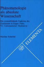 Phänomenologie als absolute Wissenschaft: die systembildende Funktion des Zuschauers in Eugen Finks VI. Cartesianischer Meditation