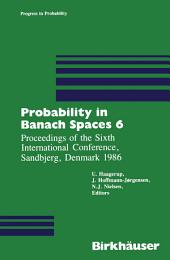 Probability in Banach Spaces 6: Proceedings of the Sixth International Conference, Sandbjerg, Denmark 1986