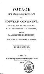 Voyage aux régions équinoxiales du Nouveau Continent: fait en 1799, 1800, 1801, 1802, 1803 et 1804 par Al. de Humboldt et A. Bonpland, Volume1