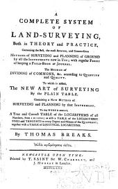 A complete system of land-surveying: both in theory and practice : containing the best, the most accurate, and commodious methods of surveying and planning of ground by all the instruments now in use ... : to which is added the new art of surveying by the plain table ... : to this work is annexed a true and correct table of the logarithms ...