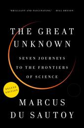 The Great Unknown Deluxe: Seven Journeys to the Frontiers of Science