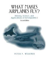 What Makes Airplanes Fly?: History, Science, and Applications of Aerodynamics, Edition 2