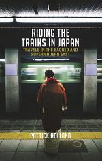 Riding the Trains in Japan: Travels in the Sacred and Supermodern East, 2 Edition