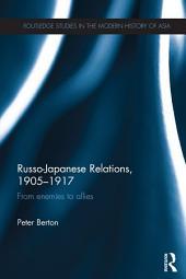 Russo-Japanese Relations, 1905-17: From enemies to allies