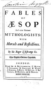 Fables of Aesop and Other Eminent Mythologists: With Morals and Reflections