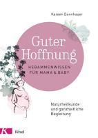 Guter Hoffnung   Hebammenwissen f  r Mama und Baby PDF