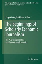 The Beginnings of Scholarly Economic Journalism: The Austrian Economist and The German Economist