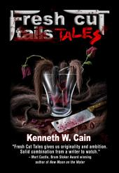 Fresh Cut Tales (An anthology of psychological macabre short stories): A Collection of Dark Fiction