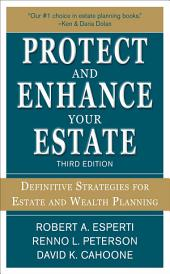 Protect and Enhance Your Estate: Definitive Strategies for Estate and Wealth Planning 3/E: Edition 3