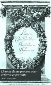 Livre de fleurs propres pour orfèvres et graveurs. Blois, vers 1680