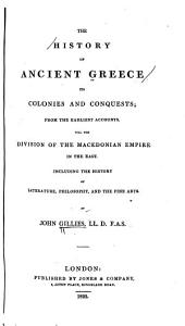 The History of Ancient Greece: Its Colonies and Conquests, from the Earliest Accounts Till the Division of the Macedonian Empire in the East : Including the History of Literature, Philosophy, and the Fine Arts