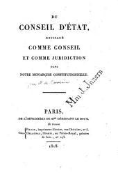 Du conseil d'état, envisagé comme conseil et comme juridiction dans notre monarchie constitutionelle