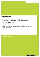 """El realismo mágico en la literatura latinoamericana: Con el ejemplo de """"Cien años de soledad"""" de Gabriel García Márquez"""