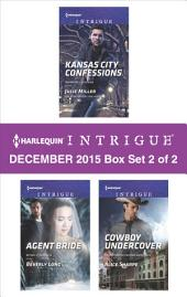Harlequin Intrigue December 2015 - Box Set 2 of 2: Kansas City Confessions\Agent Bride\Cowboy Undercover