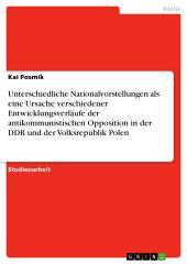 Unterschiedliche Nationalvorstellungen als eine Ursache verschiedener Entwicklungsverläufe der antikommunistischen Opposition in der DDR und der Volksrepublik Polen