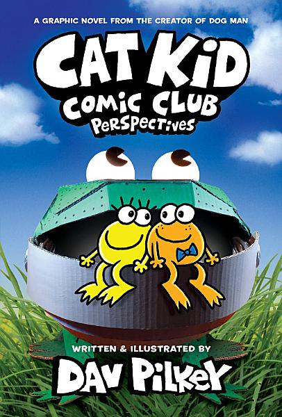 Download Cat Kid Comic Club  Perspectives  From the Creator of Dog Man  Cat Kid Comic Club  2  Book