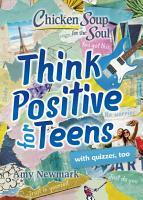 Chicken Soup for the Soul  Think Positive for Teens PDF