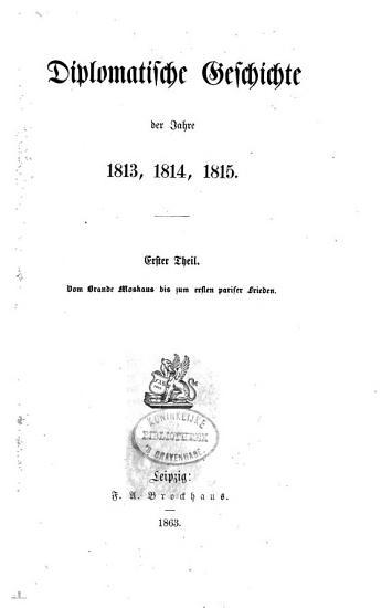 Diplomatische Geschichte der Jahre 1813  1814  1815  Vom Wiener Congresse bis zum zweiten Pariser Frieden PDF