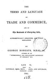 The terms and language of trade and commerce, and of the business of every-day life ... explained