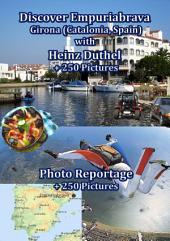 Discover Empuriabrava with Heinz Duthel: Empuriabrava - Girona + 250 Pictures