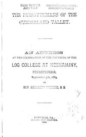 The Presbyterians of the Cumberland Valley: An Address at the Celebration of the Founding of the Log College at Neshaminy, Pennsylvania, September 5th, 1889