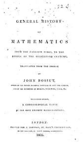 A General History of Mathematics from the Earliest Times to the Middle of the Eighteenth Century. Tr. from the French of John [!] Bossut ... To which is Affixed a Chronological Table of the Most Eminent Mathematicians