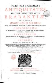 Joan. Bapt. Gramaye... Antiquitates illustrissimi ducatus Brabantiae, in quibus singularium urbiuminitia, incrementa, respublicae,... ecclesiarum patronatus... pagorum dominia... descripta... Praefigitur ejusdem authoris compendium historiae Brabanticae