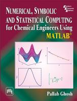 NUMERICAL  SYMBOLIC AND STATISTICAL COMPUTING FOR CHEMICAL ENGINEERS USING MATLAB PDF