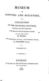 Museum of Painting and Sculpture: Or, Collection of the Principal Pictures, Statues and Bas-reliefs in the Public and Private Galleries of Europe, Volume 8
