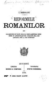 Reformele romanilor séu collecțiune de toate legile și regulamentele intrudusse in administrațiunea romanieî dela 1859 ianuariŭ, pină la 1864 octomvriŭ