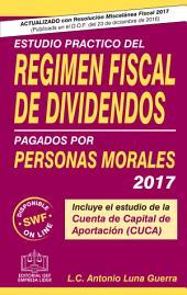 ESTUDIO PRACTICO DEL REGIMEN FISCAL DE DIVIDENDOS PAGADOS POR PERSONAS MORALES 2017