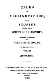 Tales of a Grandfather: Being Stories Taken from Scottish History Humbly Inscribed to Hugh Littlejohn, Esq. ... Second Series, Volume 3