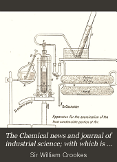 """The Chemical News and Journal of Industrial Science; with which is Incorporated the """"Chemical Gazette."""": A Journal of Practical Chemistry in All Its Applications to Pharmacy, Arts and Manufactures, Volume 76"""