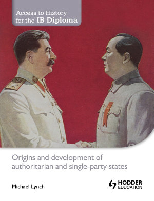 Access to History for the IB Diploma  Origins and development of authoritarian and single party states PDF