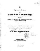 Die altgefeyerte Dynastie des Babo von Abensberg in ihrer Abkunft, Verzweigung, und Gesammtgenossenschaft, in Bayern und Österreich: Aus den bisher gesammelten Überlieferungen, im ungleich weitern und höhern Bereich aber, aus bisher nicht gekannten Quellen, kritisch aufgefasst, und culturgeschichtlich dargestellt