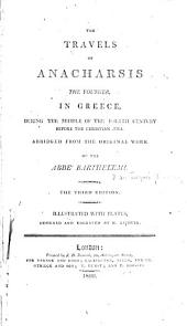 The travels of Anacharsis, the younger, in Greece, during the middle of the fourth century before the Christian æra: Abridged from the original work of the abbé Barthelemi