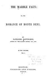 The Marble Faun: Or, The Romance of Monte Beni, Volume 1