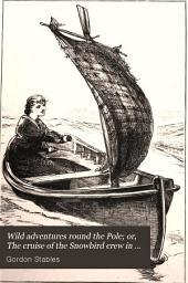 "Wild Adventures Round the Pole: Or, The Cruise of the ""Snowbird"" Crew in the ""Arrandoon"""